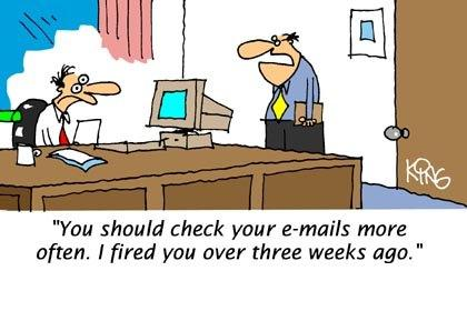 "Cartoon with a man saying ""You should check your email more often, I fired you three weeks ago."""