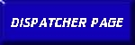 CLICK FOR MY DISPATCHER PAGE